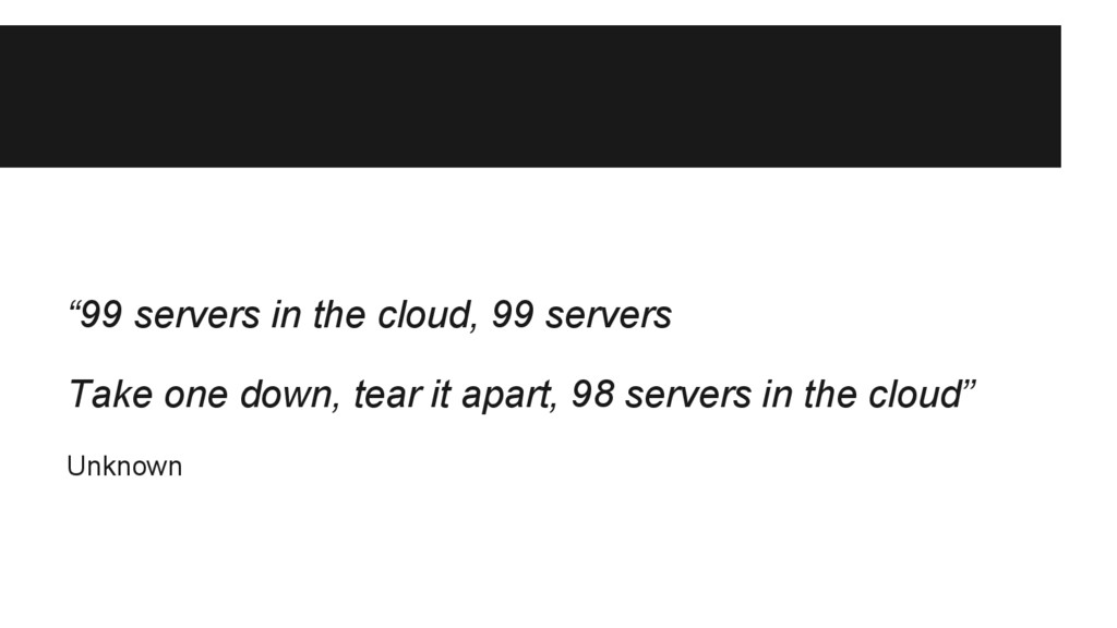 """99 servers in the cloud, 99 servers Take one d..."