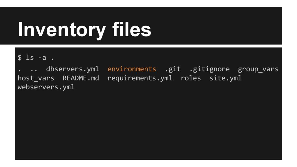 Inventory files $ ls -a . . .. dbservers.yml en...