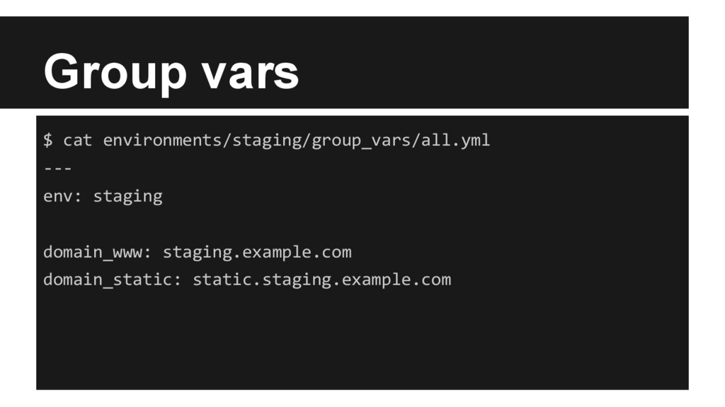Group vars $ cat environments/staging/group_var...