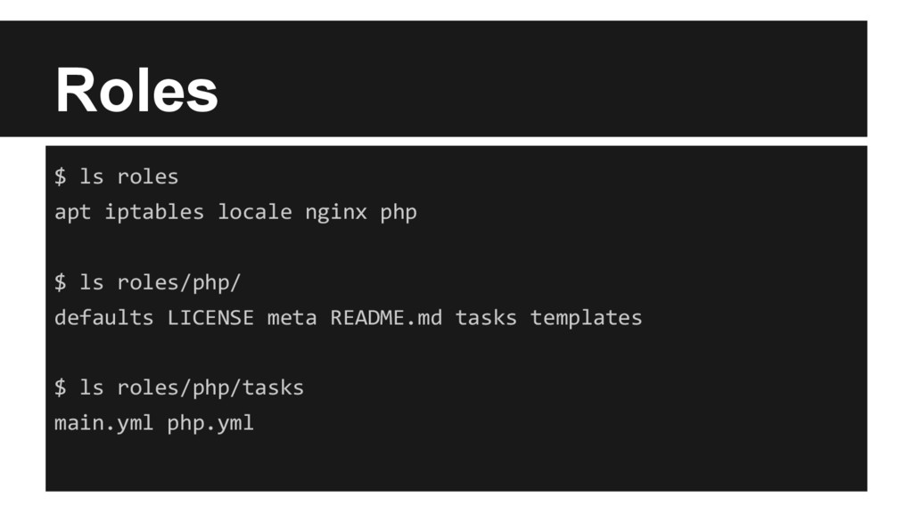 Roles $ ls roles apt iptables locale nginx php ...