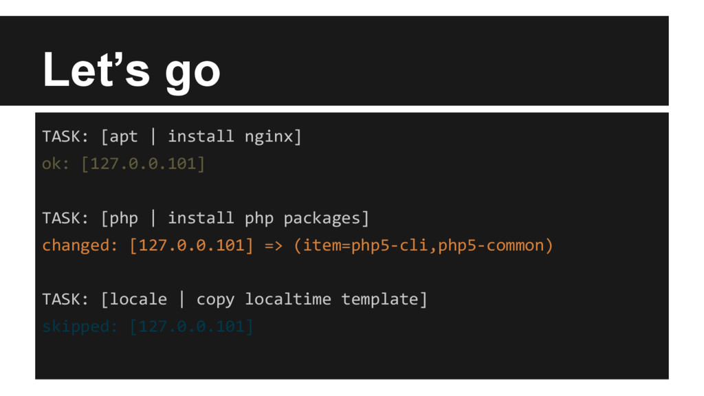 Let's go TASK: [apt | install nginx] ok: [127.0...