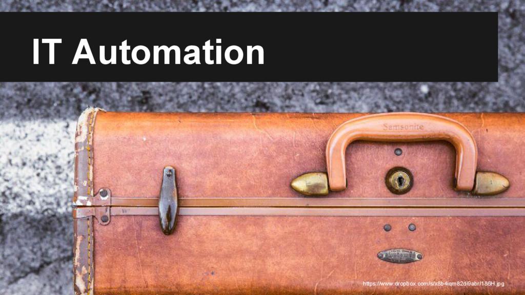 IT Automation https://www.dropbox.com/s/x8b4iqm...