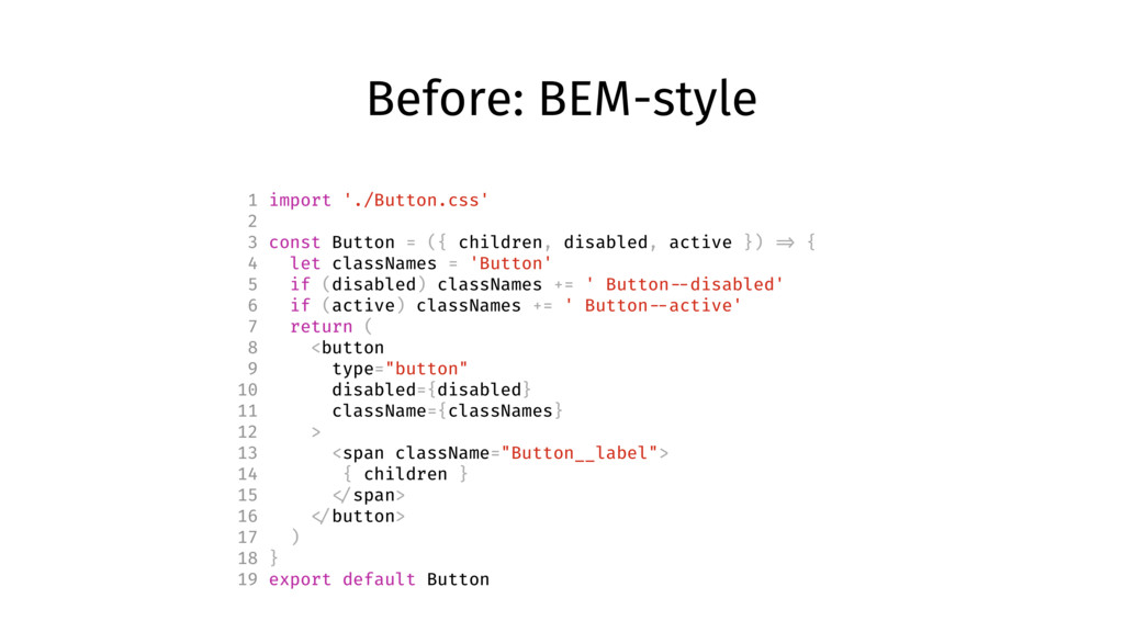 Before: BEM-style 1 import './Button.css' 2 3 c...