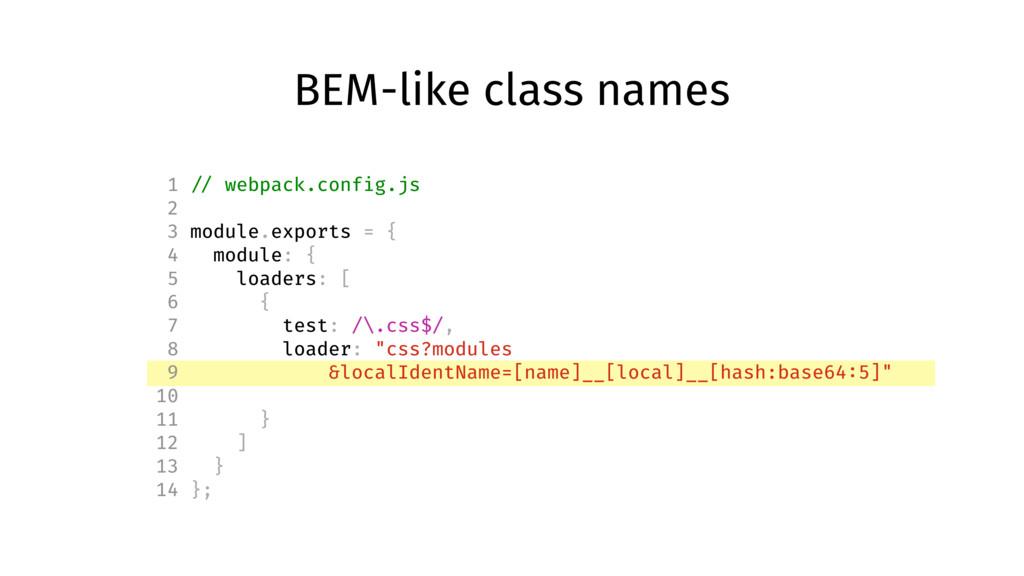 BEM-like class names 1 // webpack.config.js 2 3...