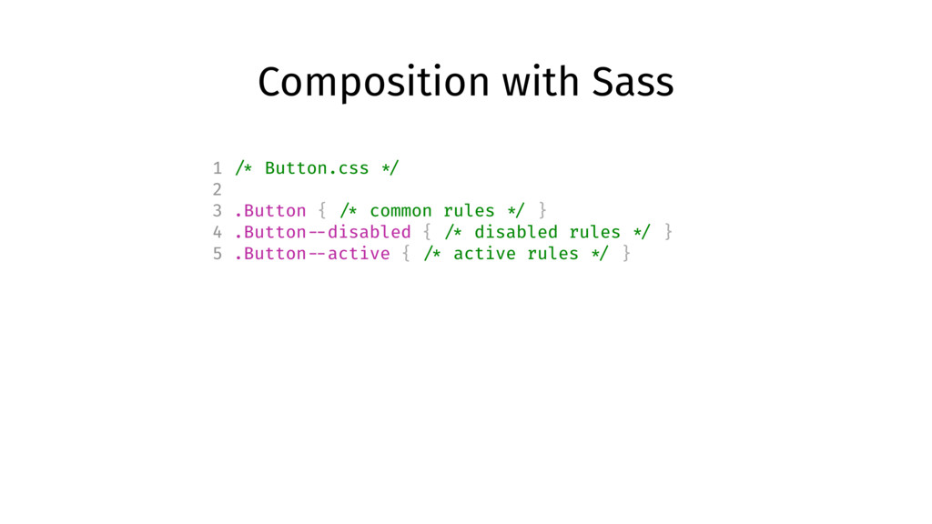 Composition with Sass 1 /* Button.css */ 2 3 .B...
