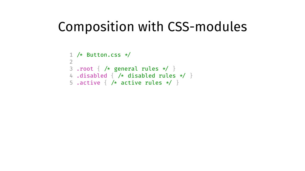 Composition with CSS-modules 1 /* Button.css */...