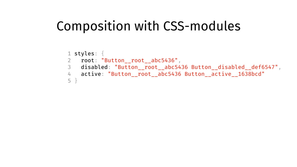 Composition with CSS-modules 1 styles: { 2 root...
