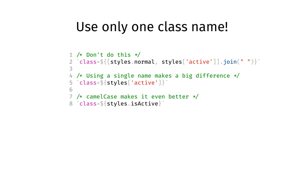 Use only one class name! 1 /* Don't do this */ ...