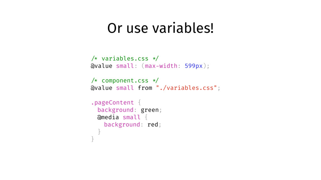 Or use variables! /* variables.css */ @value sm...