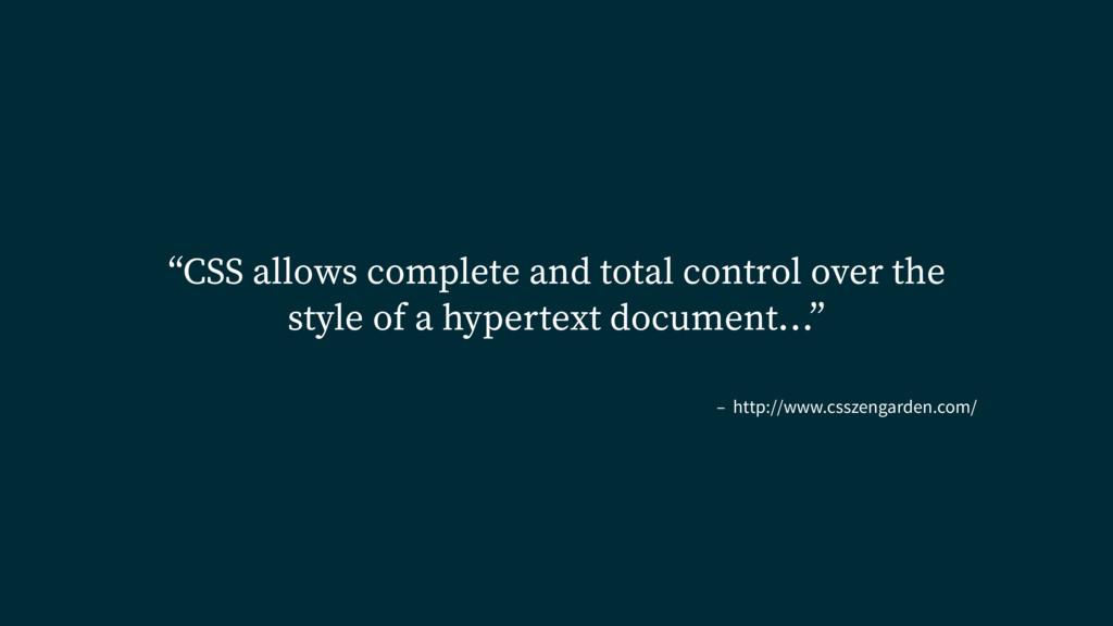 """– http://www.csszengarden.com/ """"CSS allows comp..."""