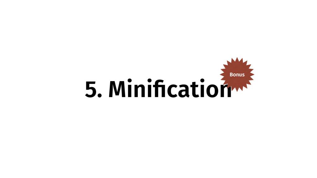 5. MinificationBonus
