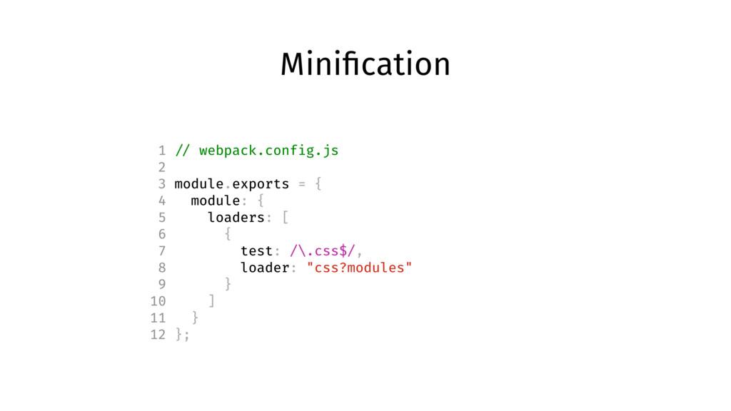 Minification 1 // webpack.config.js 2 3 module.e...