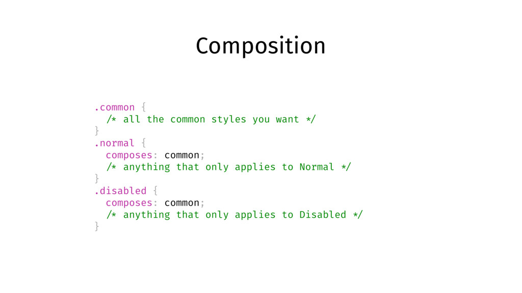 Composition .common { /* all the common styles ...