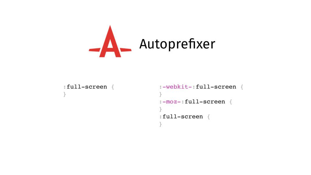 Autoprefixer :full-screen { } :-webkit-:full-scr...