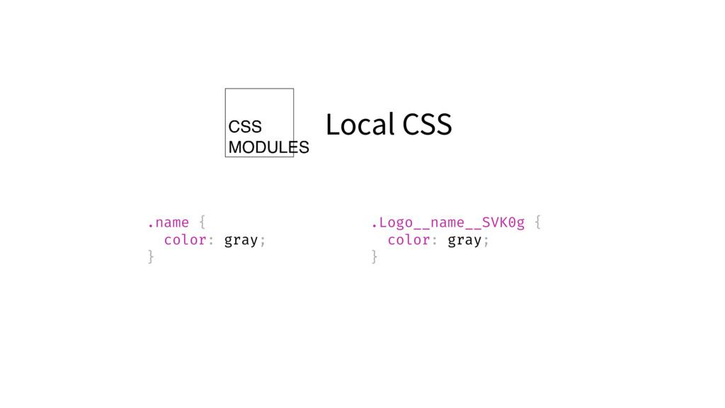 Local CSS .name { color: gray; } .Logo__name__S...
