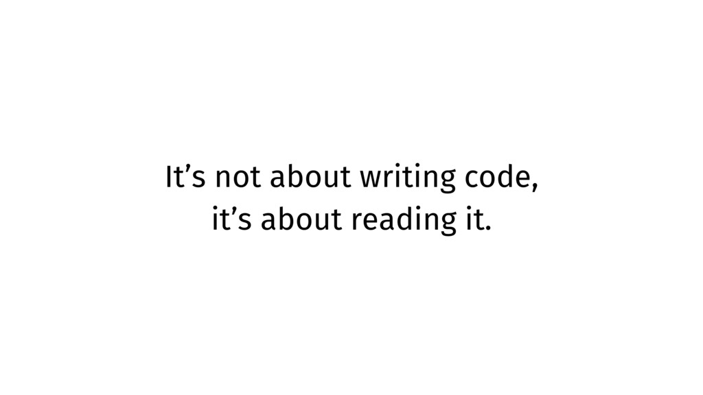 It's not about writing code, it's about reading...