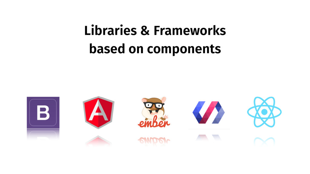 Libraries & Frameworks based on components