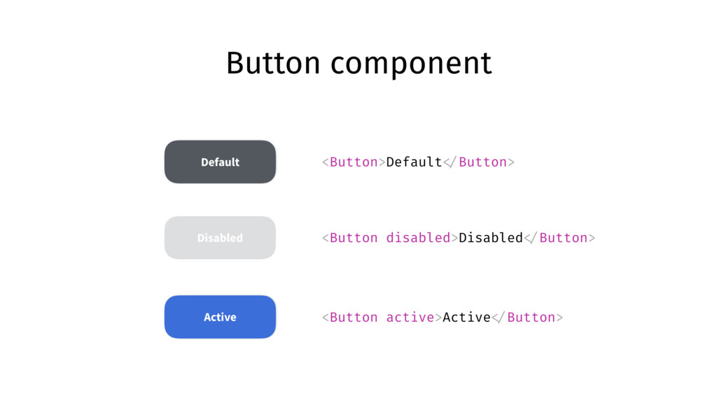 Button component Default Active Disabled <Butto...