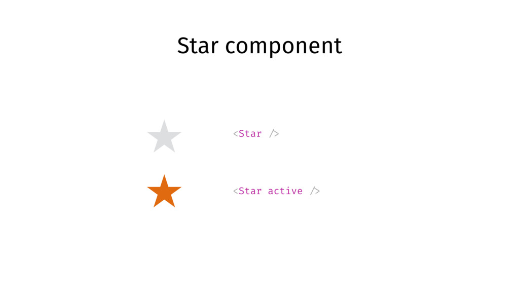 Star component <Star /> <Star active />