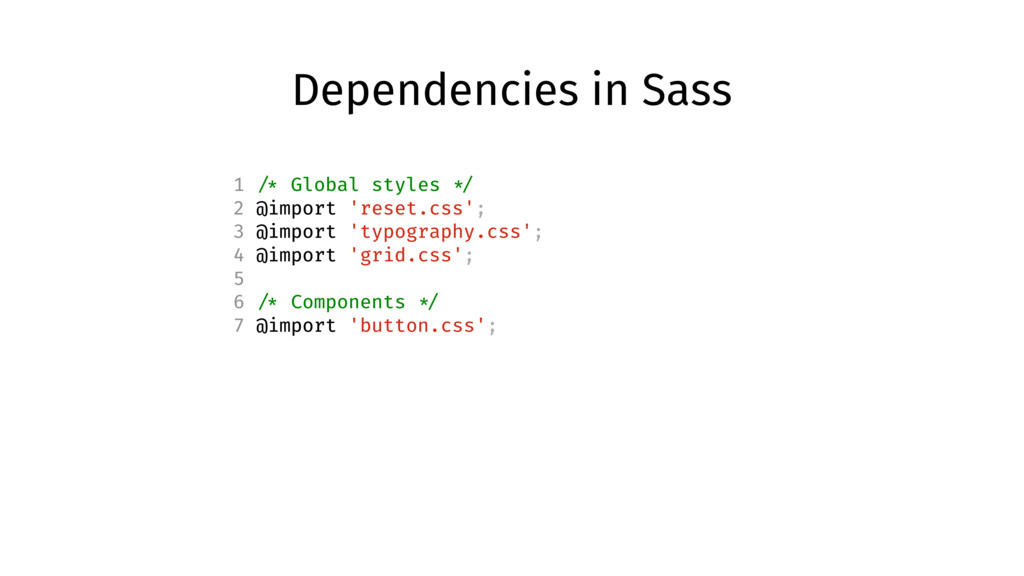 Dependencies in Sass 1 /* Global styles */ 2 @i...