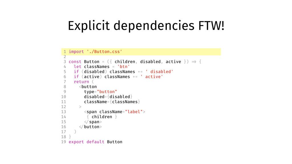 Explicit dependencies FTW! 1 import './Button.c...