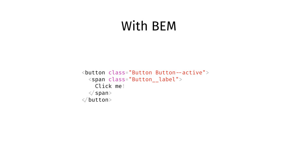 "With BEM <button class=""Button Button --active""..."