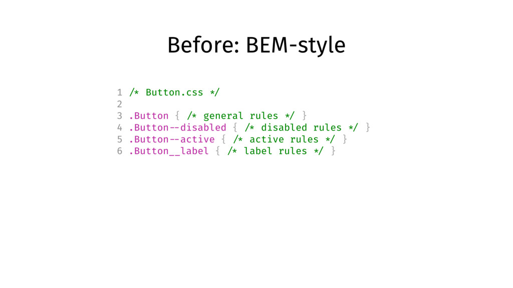 Before: BEM-style 1 /* Button.css */ 2 3 .Butto...