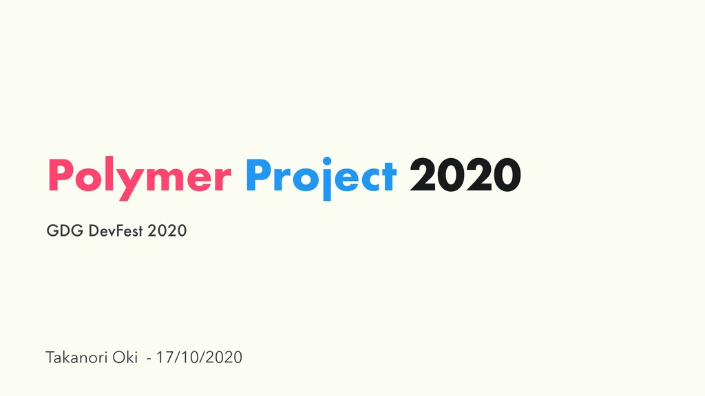 Polymer Project 2020 GDG DevFest 2020 Takanori ...