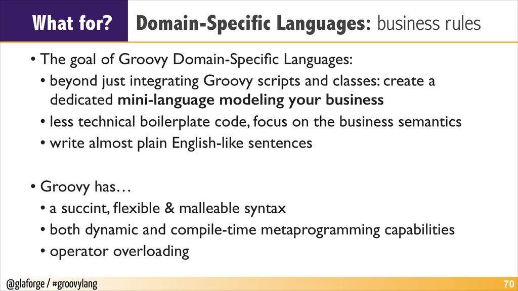 @glaforge / #groovylang What for? Domain-Specif...