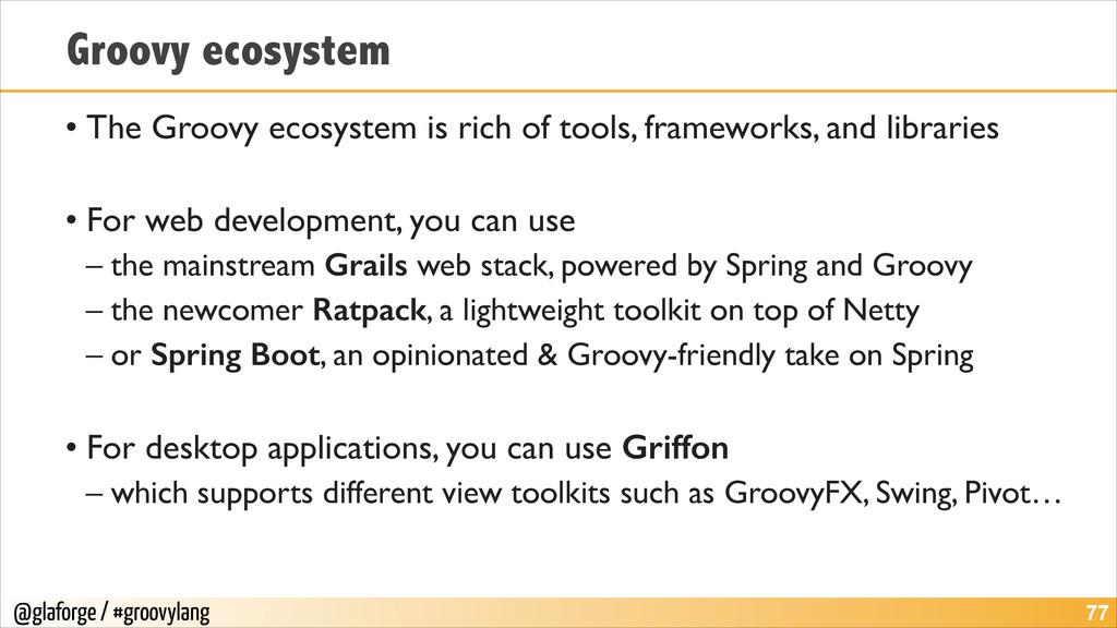 @glaforge / #groovylang Groovy ecosystem • The ...