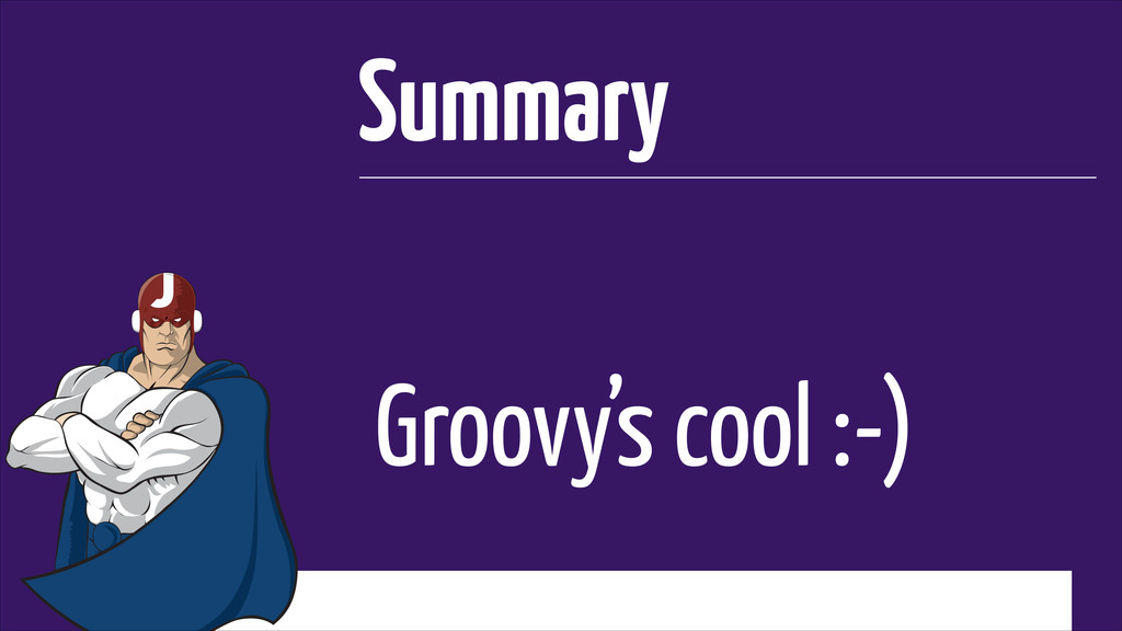 Groovy's cool :-) Summary