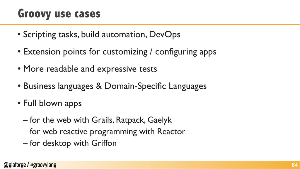 @glaforge / #groovylang Groovy use cases • Scri...