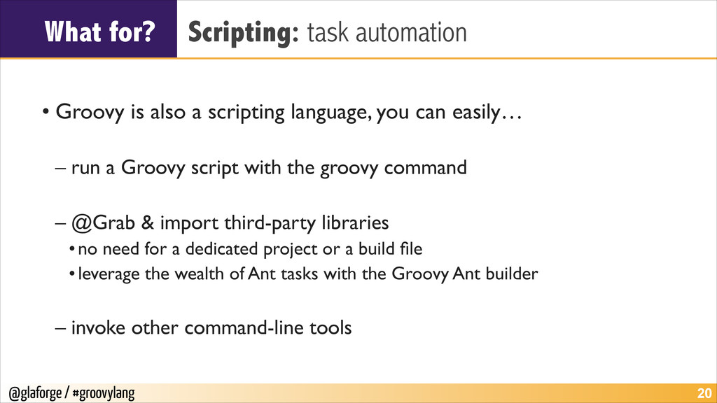 @glaforge / #groovylang What for? Scripting: ta...
