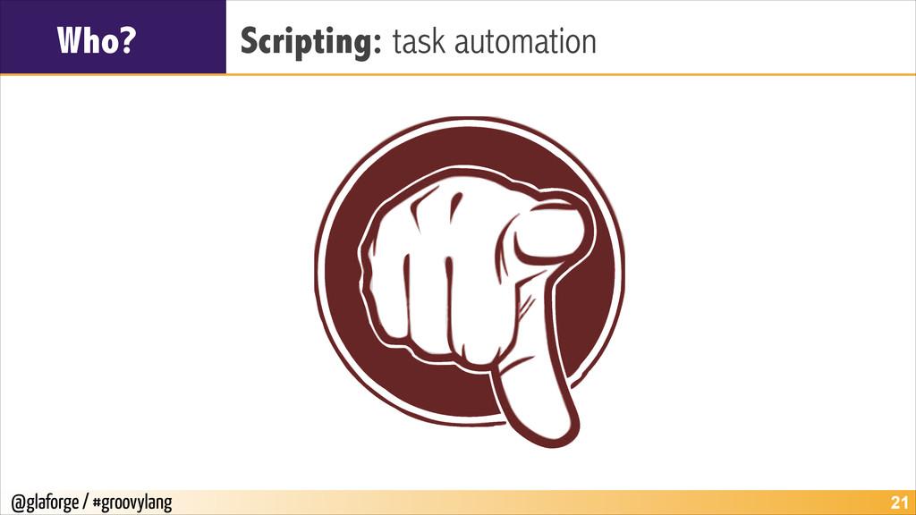 @glaforge / #groovylang Who? Scripting: task au...