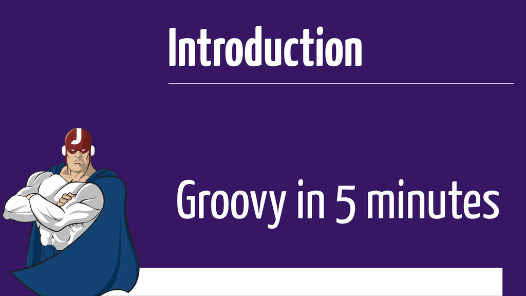 Groovy in 5 minutes Introduction