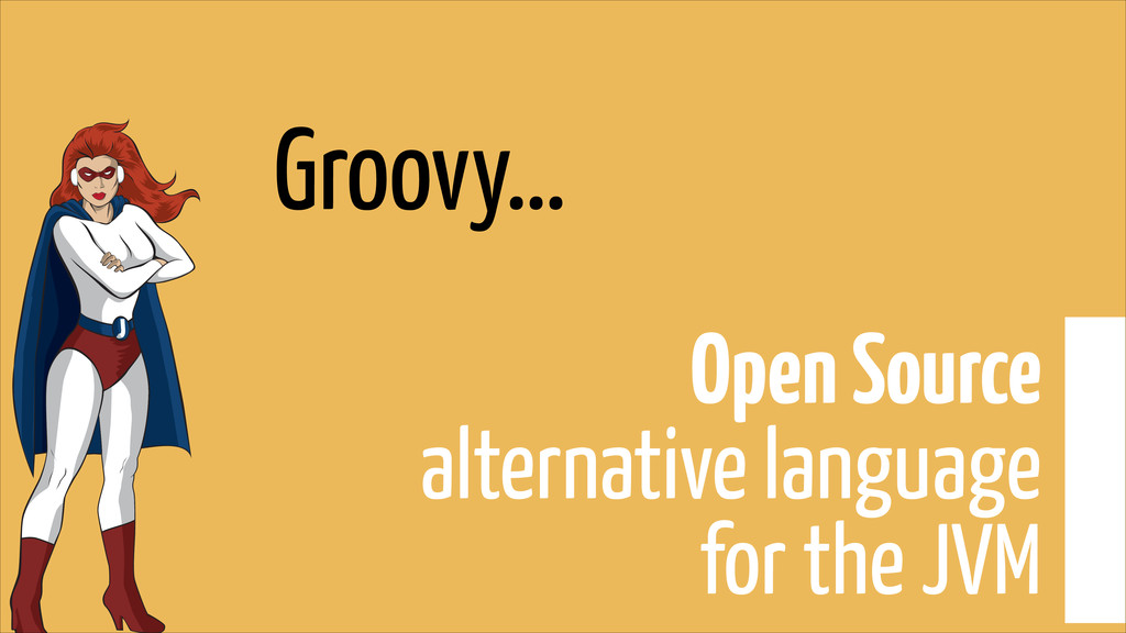 Groovy… Open Source  alternative language  fo...