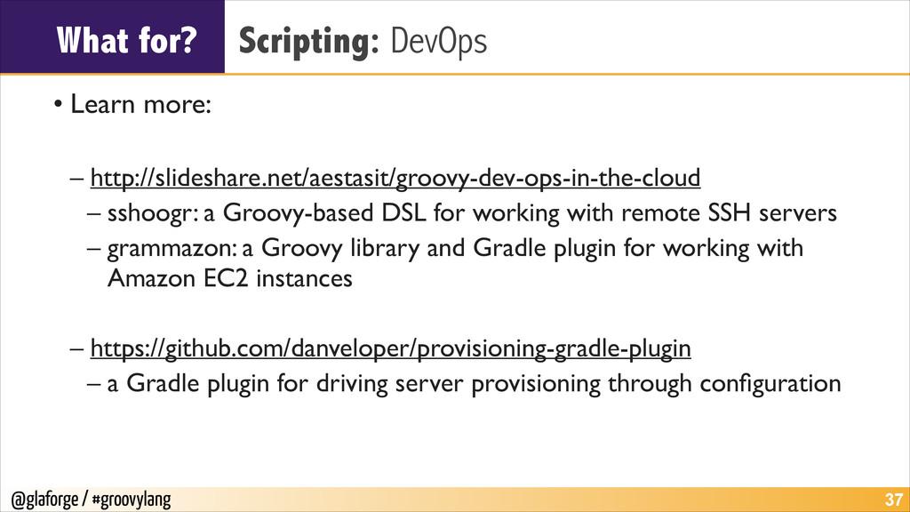 @glaforge / #groovylang What for? Scripting: De...
