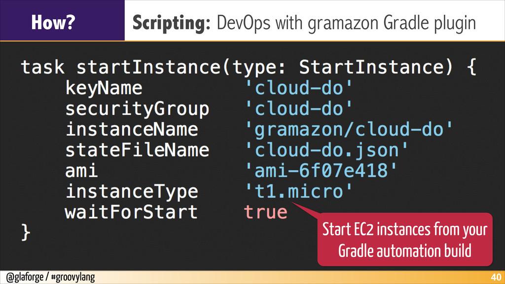 @glaforge / #groovylang How? Scripting: DevOps ...
