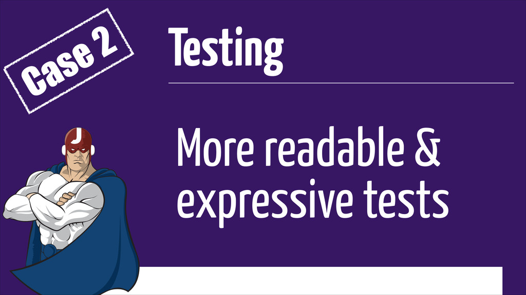 More readable & expressive tests Testing Case 2