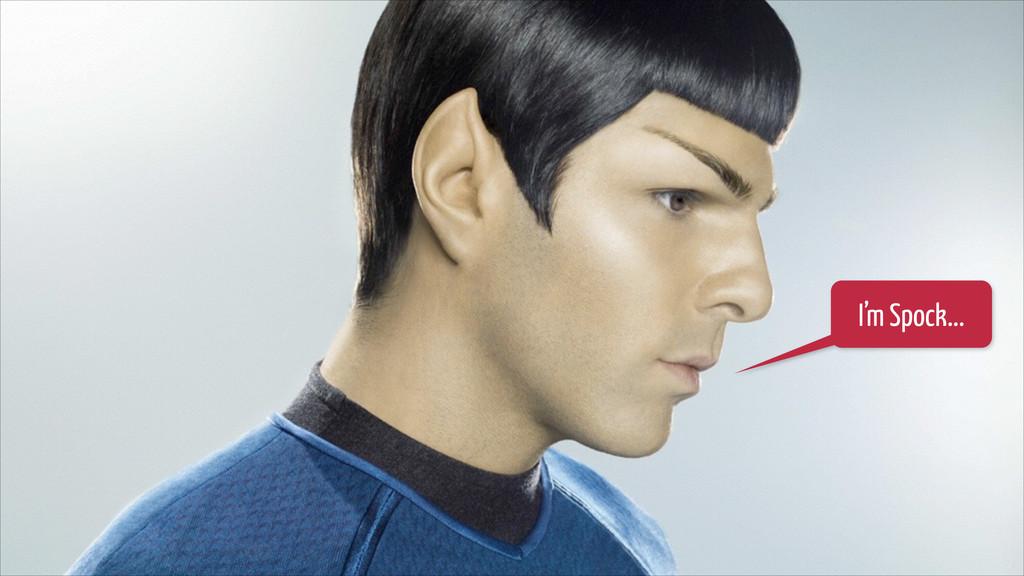 I'm Spock...