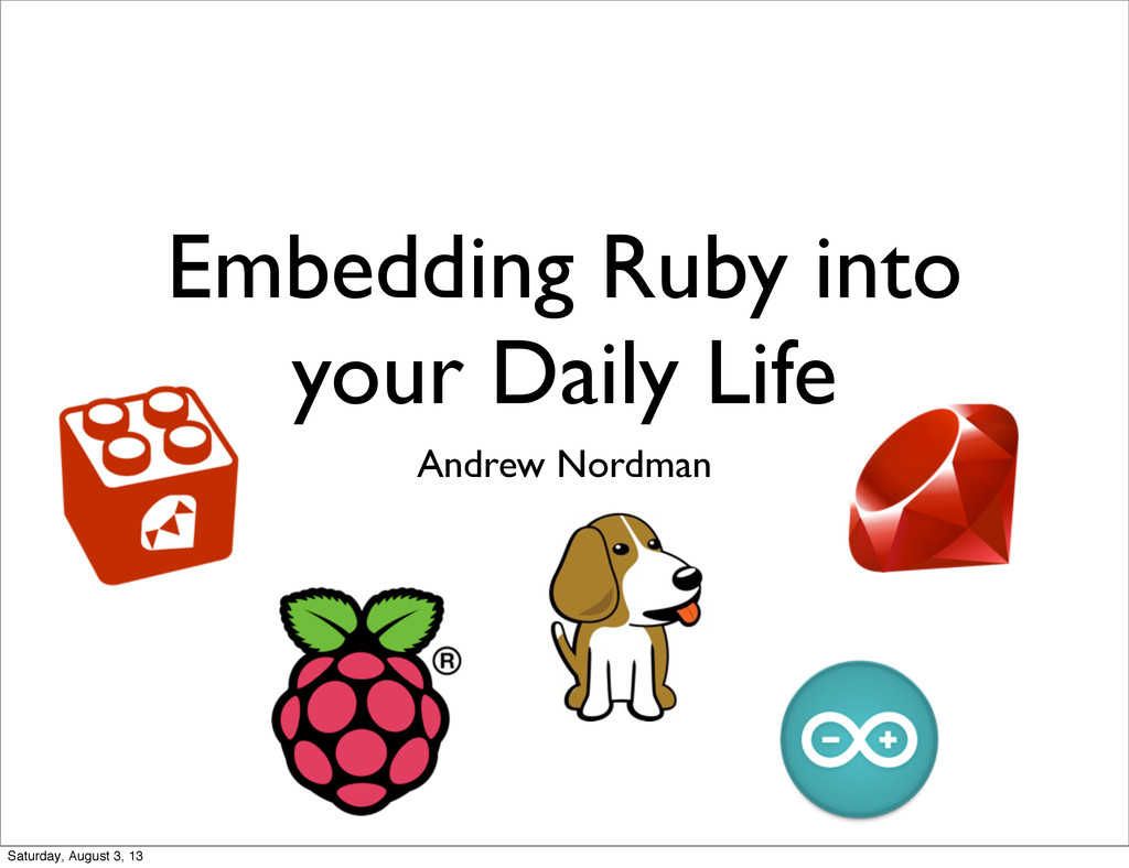 Embedding Ruby into your Daily Life Andrew Nord...