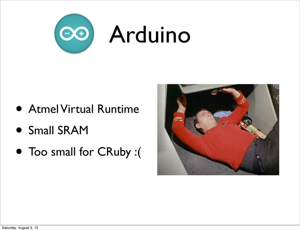 Arduino • Atmel Virtual Runtime • Small SRAM • ...