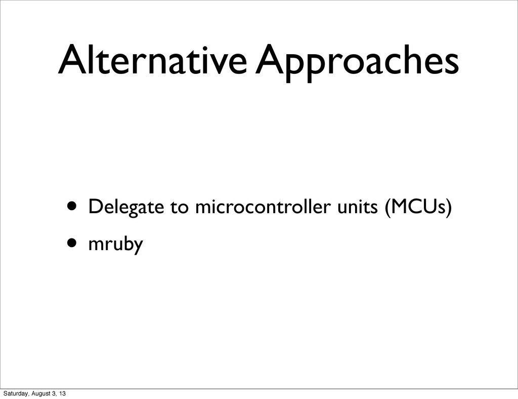 Alternative Approaches • Delegate to microcontr...
