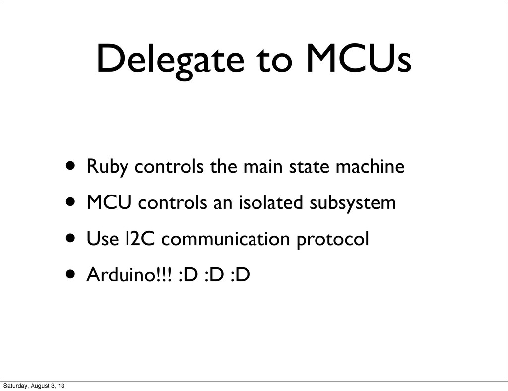 Delegate to MCUs • Ruby controls the main state...