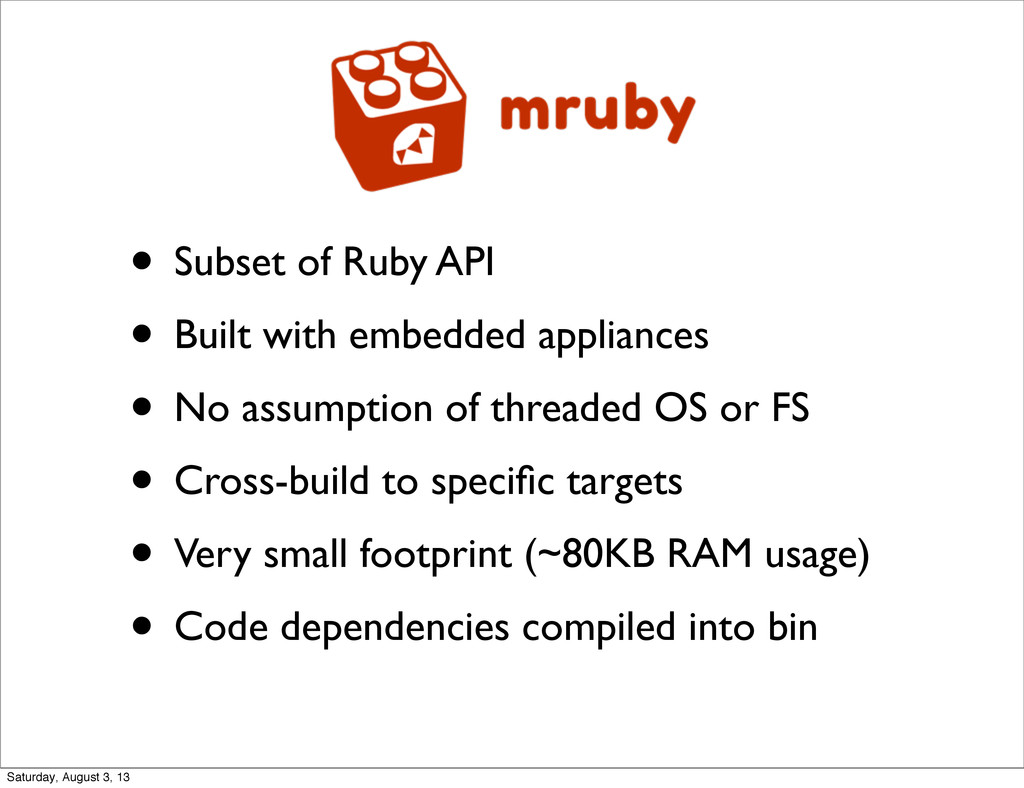 • Subset of Ruby API • Built with embedded appl...