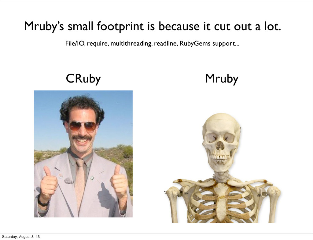 Mruby's small footprint is because it cut out a...