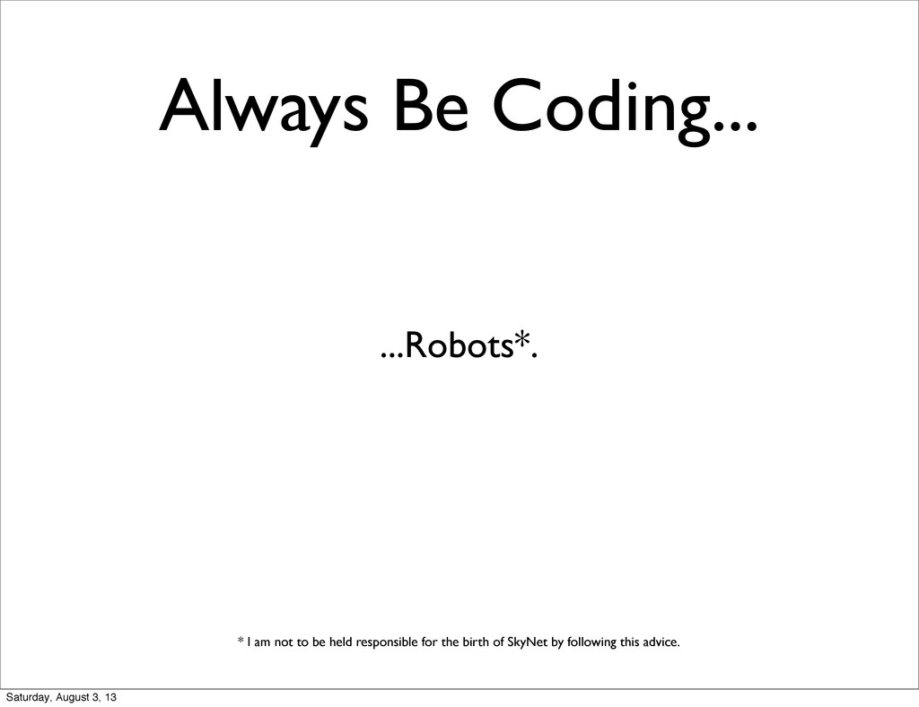 Always Be Coding... ...Robots*. * I am not to b...