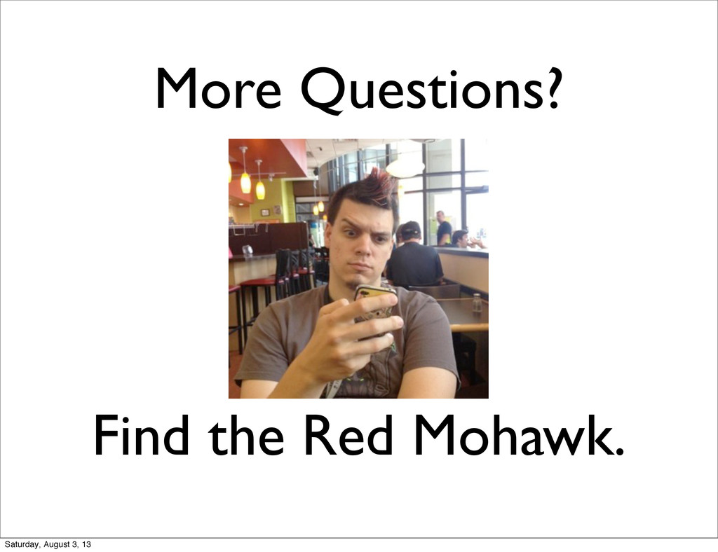 More Questions? Find the Red Mohawk. Saturday, ...