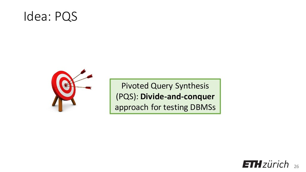26 Idea: PQS Pivoted Query Synthesis (PQS): Div...