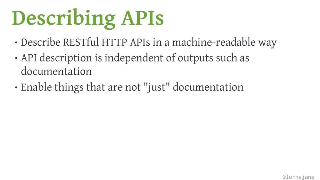 Describing APIs • Describe RESTful HTTP APIs in...